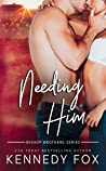 Needing Him (Bishop Brothers, #2)