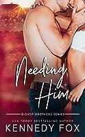 Needing Him (Bishop Brothers, #2)