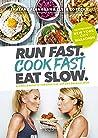 Run Fast. Cook Fast. Eat Slow.: Schnelle Rezepte für Sportler auf der Überholspur