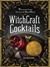 WitchCraft Cocktails: From Aphrodite's Love Potion to Mercurial Grounding Elixir, 75 Seasonal Drinks Infused with Magic and Ritual