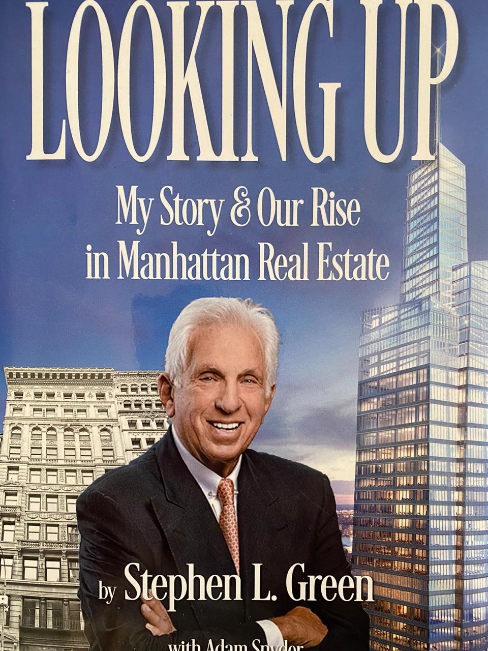 Looking up - My Story & Our Rise in Manhattan Real Estate Stephen L. Green, Adam Snyder