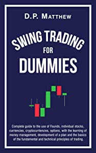 Swing Trading For Dummies: Complete guide to the use of Founds, individual stocks, curriencies, crypto, options, with the learning of money management, development of a plan and the basics of trading