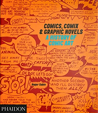 Comics, Comix & Graphic Novels: A History Of Comic Art by Roger Sabin