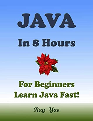 JAVA For Beginners In 8 Hours Learn Coding Fast Java Programming Language Crash Course : The simplified for beginner's guide to learn and understand computer programming coding with JavaSc