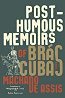 Posthumous Memoirs of Brás Cubas: A Novel