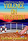 Violence On Vacation (Caribbean Cruise Cozy Mystery Book 5)