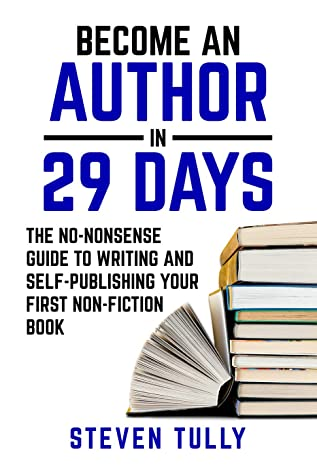 Become An Author In 29 Days: The No-Nonsense Guide To Writing & Publishing Your First Non-Fiction Book