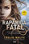 A Rapariga Fatal by Leslie Wolfe
