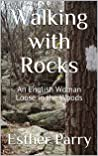 Walking with Rocks: An English Woman Loose in the Woods