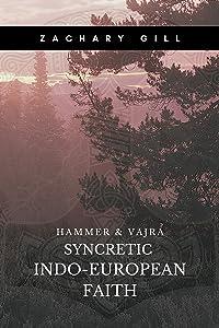 Syncretic Indo-European Faith (Hammer & Vajra Book 1)