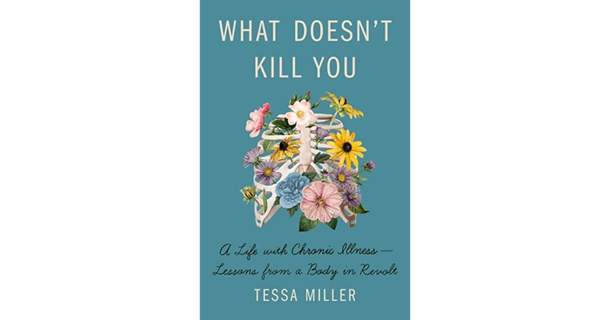 What Doesn't Kill You: A Life with Chronic Illness - Lessons from a Body in  Revolt by Tessa Miller