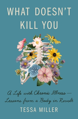 What Doesn't Kill You: A Life with Chronic Illness - Lessons from a Body in Revolt