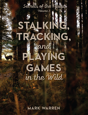 Stalking, Tracking, and Playing Games in the Wild: Secrets of the Forest