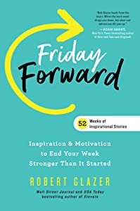 Friday Forward: Inspiration & Motivation to End Your Week Even Stronger Than You Started It