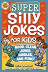 Super Silly Jokes for Kids: Good, Clean Jokes, Riddles, and Puns