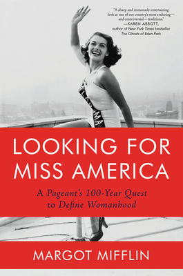 Looking for Miss America: A Pageant's 100-Year Quest to Define Womanhood