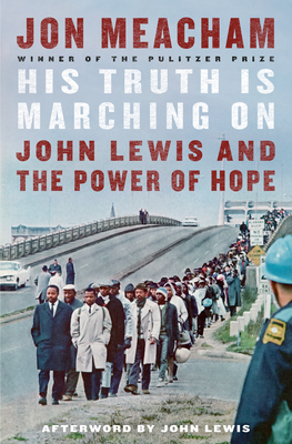His Truth Is Marching On: John Lewis and the Power of Hope by Jon Meacham