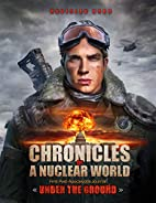 "Chronicles of a Nuclear World First Post-Apocalyptic Journal: "" Under the Ground"""