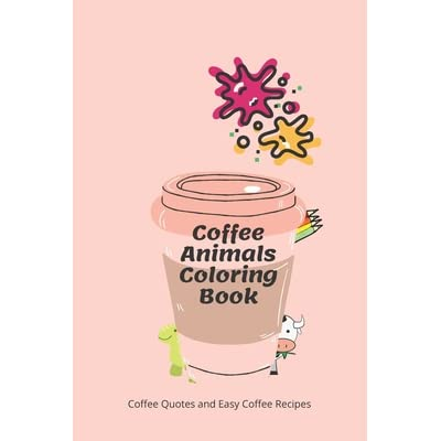 Coffee Animals Coffee Lovers Animal Designs Funny Coffee Quotes And Easy Coffee Recipes By Editions Ino