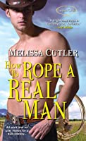 How to Rope a Real Man (Catcher Creek, #3)