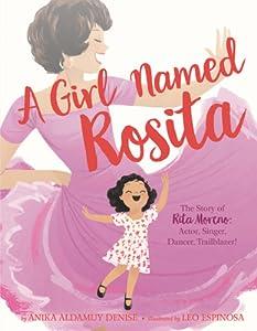 A Girl Named Rosita: The Story of Rita Moreno: Actor, Singer, Dancer, Trailblazer!