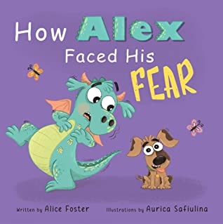 How Alex Faced His Fear: A Children's Story About Difficult Emotions (Picture Books for Kids, Preschool Book, Ages 2-6)