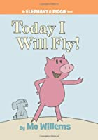 Today I Will Fly  (Elephant and Piggie 1 )
