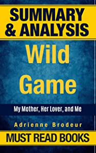 Summary: Wild Game by Adrienne Brodeur with Chapter by Chapter Analysis: My Mother, Her Lover, and Me