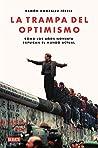 La trampa del optimismo. Cómo los años noventa explican el mundo actual