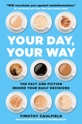 Your Day, Your Way: The Fact and Fiction Behind Your Daily Decisions