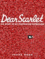 Dear Scarlet: The Story of My Postpartum Depression