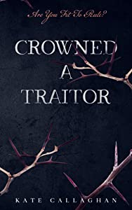 Crowned A Traitor (A Hellish Fairytale, #1)