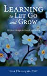 Learning to Let Go and Grow: 100 More Messages for Growth and Healing