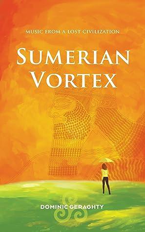Sumerian Vortex: Music From A Lost Civilization