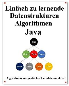 Einfach zu lernende Datenstrukturen und Algorithmen Java: Lernen Sie Datenstrukturen und Algorithmen einfach und interessant auf grafische Weise