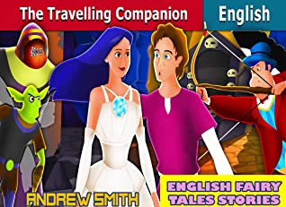 English Fairy Tales Stories: The Travelling Companion - Great 5-Minute Fairy Tale Picture Book For Kids, Boys, Girls, Children Of All Age