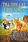 Till the Cat Lady Sings (Bought-the-Farm Mystery #4)
