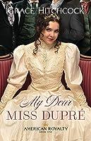My Dear Miss Dupré (American Royalty, #1)