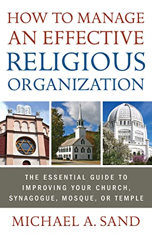 How to Manage an Effective Religious Organization: The Essential Guide for Your Church, Synagogue, Mosque or Temple