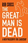The Great Man is Dead: A New Philosophy for Leadership