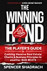 The Winning Hand: The Player's Guide to Chasing Massive Real Estate Checks & Business Principles to Weather BAD BEATS