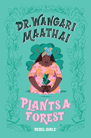 dr wangari maathai plants a forest by rebel girls