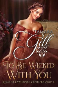 To Be Wicked With You (League of Unweddable Gentlemen #4)