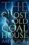 The Ghost of Old Coal House