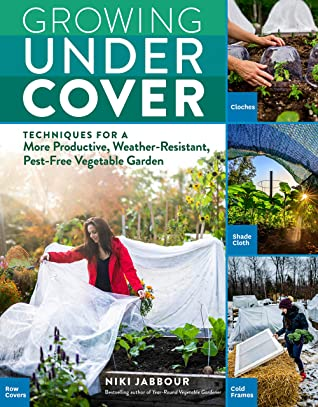 Growing Under Cover by Niki Jabbour