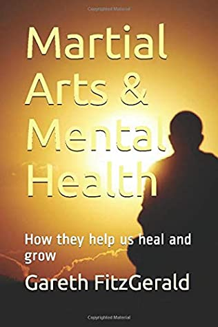 Martial Arts & Mental Health: How they help us heal and grow (Life Lessons Series)