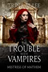The Trouble With Vampires (Mistress of Mayhem #2)