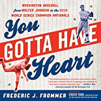 You Gotta Have Heart: Washington Baseball from Walter Johnson to the 2019 World Series Champion Nationals