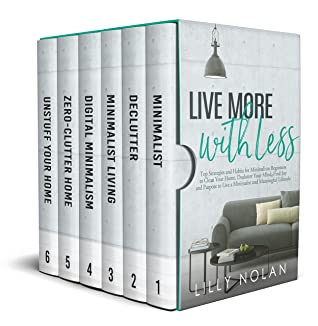 Live More with Less: Top Strategies and Habits for Minimalism Beginners to Clean Your Home, Declutter Your Mind, Find Joy and Purpose to Live a Minimalist and Meaningful Lifestyle
