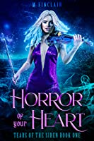 Horror of Your Heart (Tears of the Siren, #1)